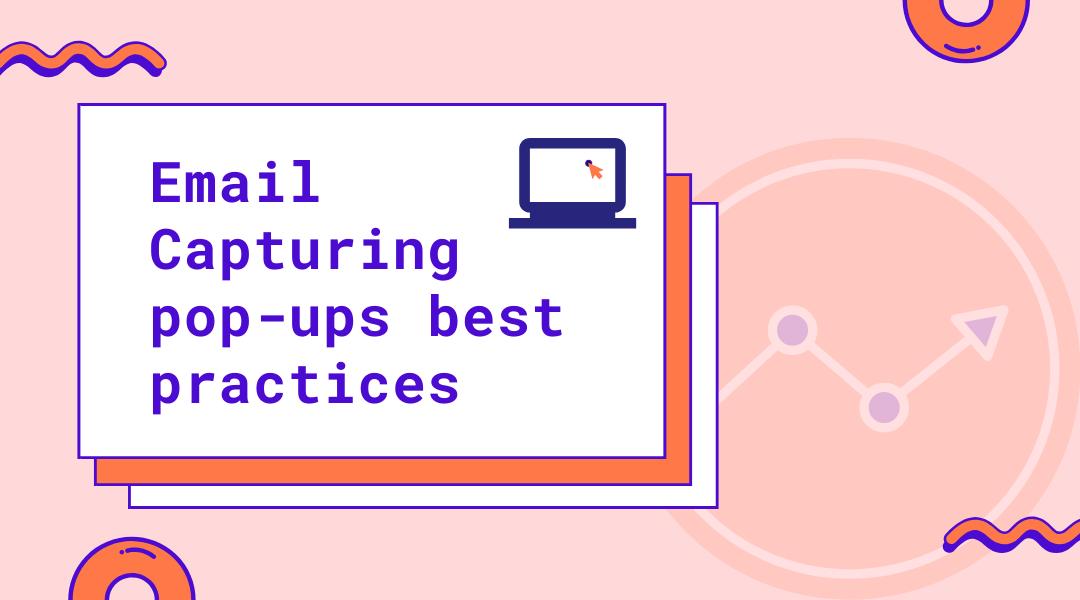Email capturing popups - Best practices