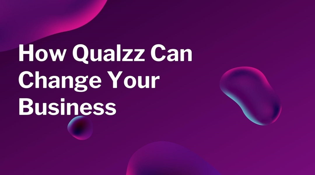 How Qualzz Can Change Your Business!
